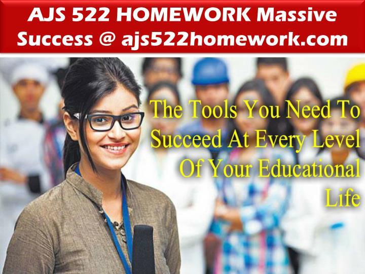 AJS 522 HOMEWORK Massive Success @ ajs522homework.com