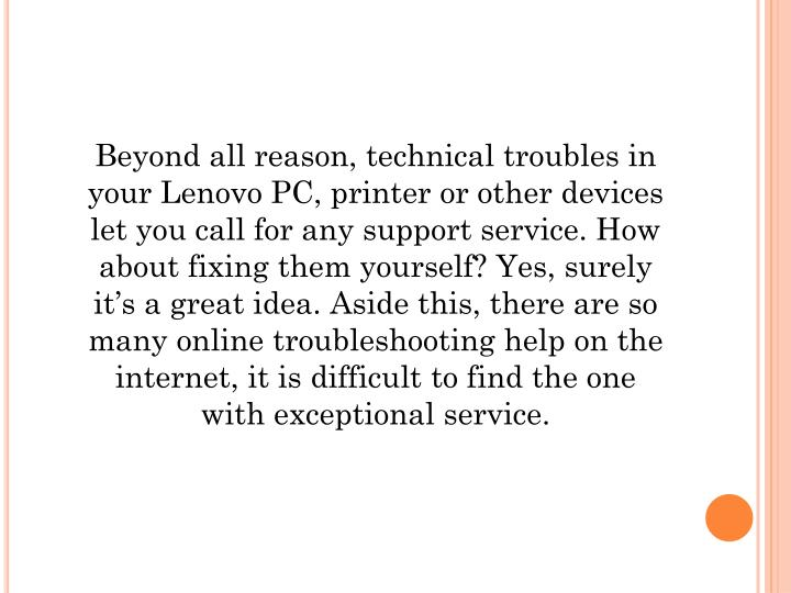 Beyond all reason, technical troubles in your Lenovo PC, printer or other devices let you call for a...