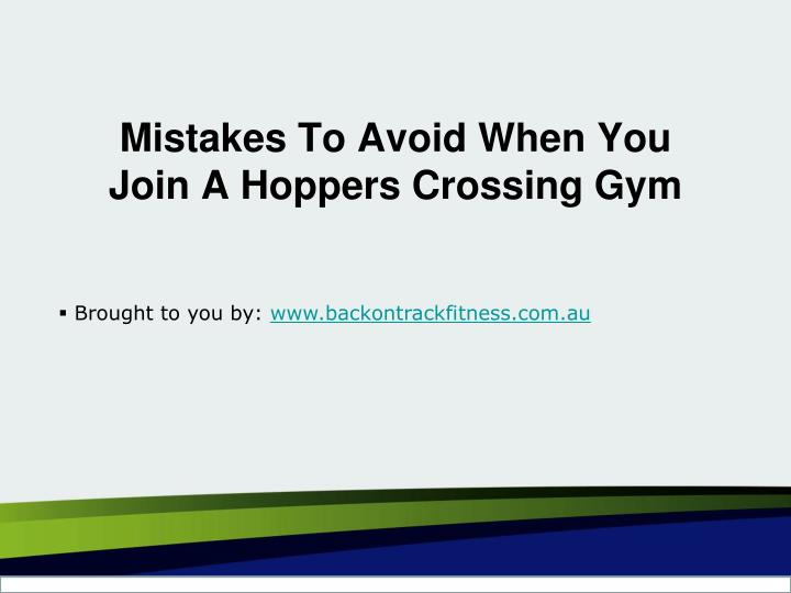 mistakes to avoid when you join a hoppers crossing gym