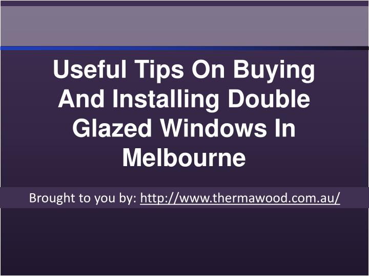 Useful Tips On Buying And Installing Double Glazed Windows In Melbourne