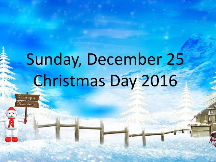 Sunday,December 25