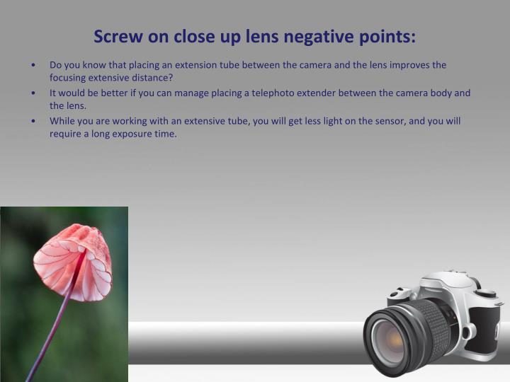 Screw on close up lens negative points:
