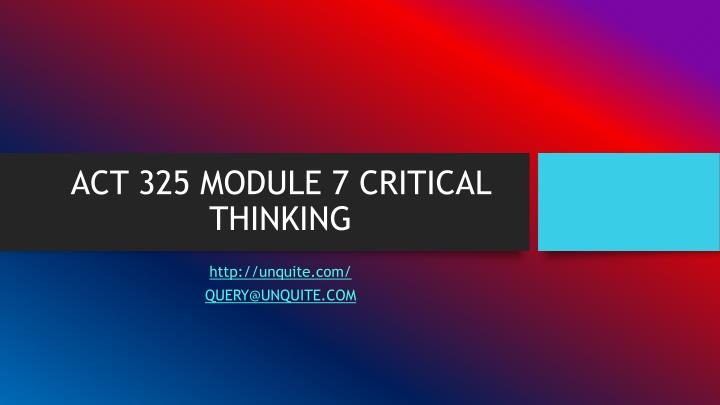 Act 325 module 7 critical thinking