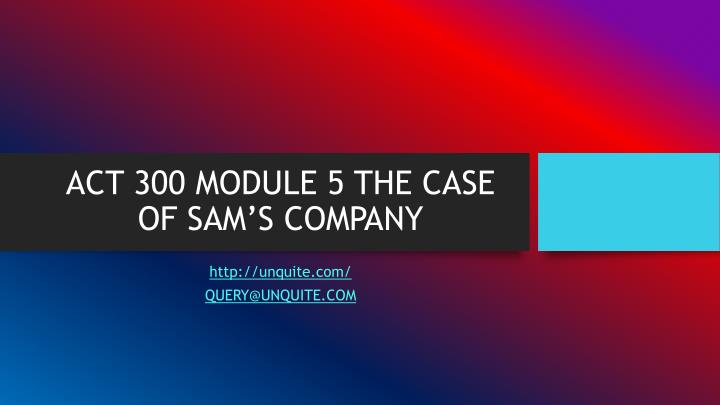 Act 300 module 5 the case of sam s company