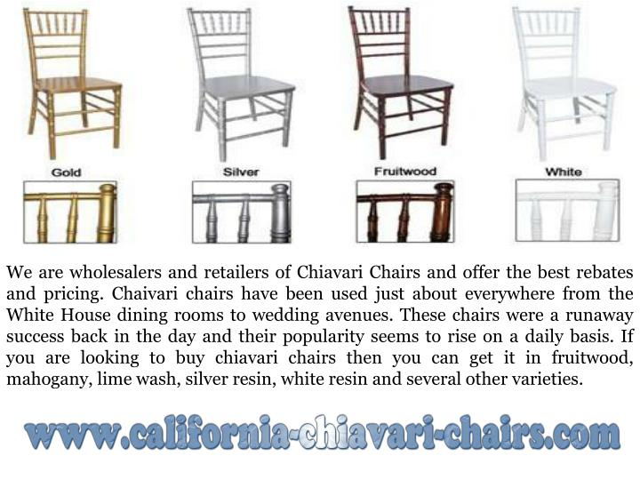 We are wholesalers and retailers of Chiavari Chairs and offer the best rebates and pricing. Chaivari...