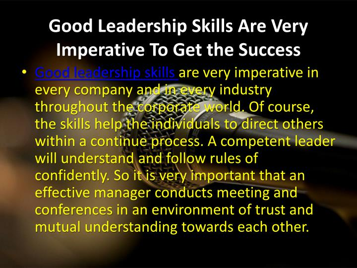 Good leadership skills are very imperative to get the success1