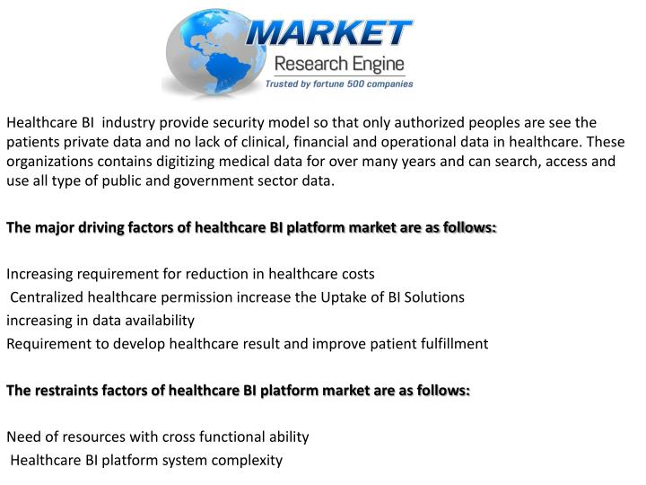 Healthcare BI  industry provide security model so that only authorized peoples are see the patients private data and no lack of clinical, financial and operational data in healthcare. These organizations contains digitizing medical data for over many years and can search, access and use all type of public and government sector data.