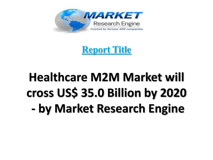 Report title healthcare m2m market will cross us 35 0 billion by 2020 by market research engine