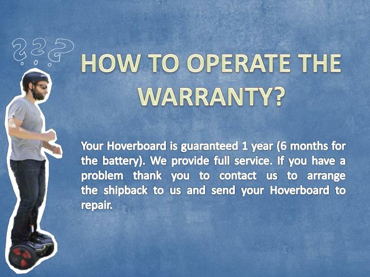 HOW TO OPERATE THE WARRANTY?