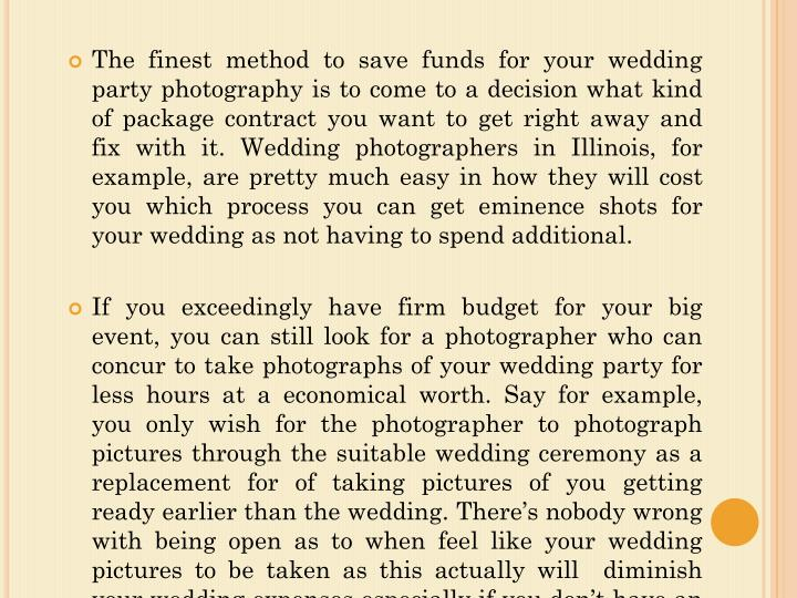 The finest method to save funds for your wedding party photography is to come to a decision what kin...