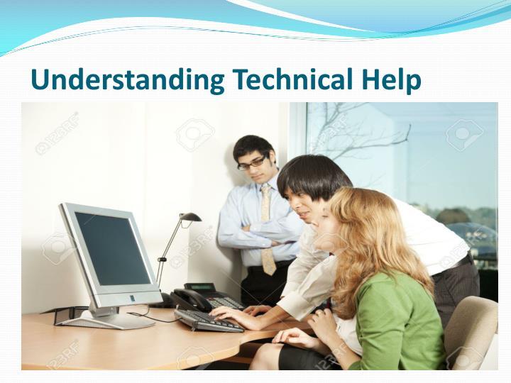 Understanding technical help