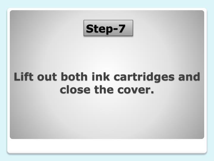 Lift out both ink cartridges and close the cover.