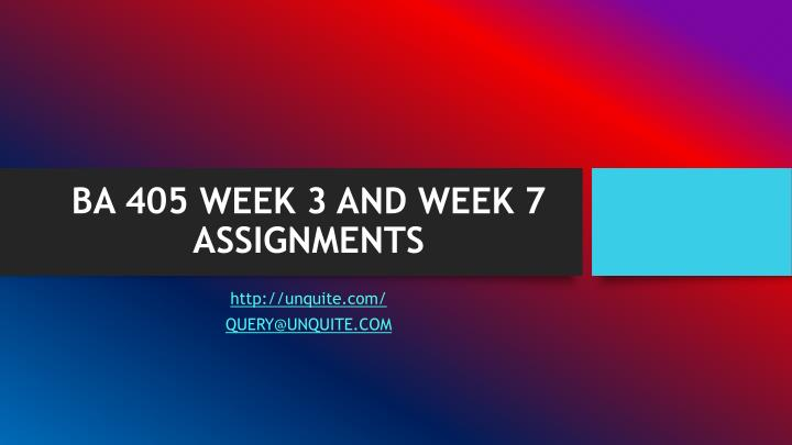 ba 405 week 3 and week 7 assignments n.