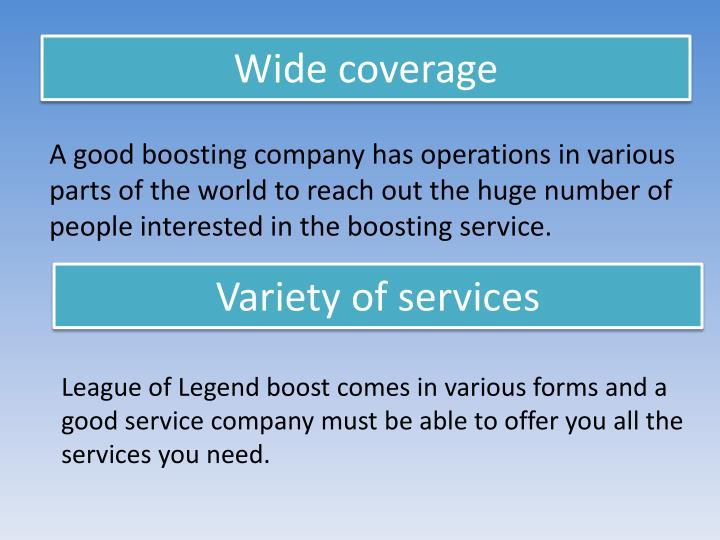 Wide coverage