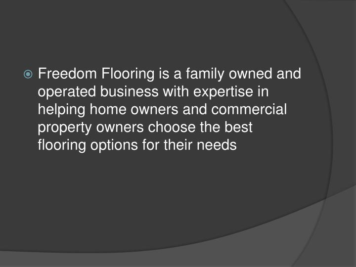 Freedom Flooring is a family owned and operated business with expertise in helping home owners and c...
