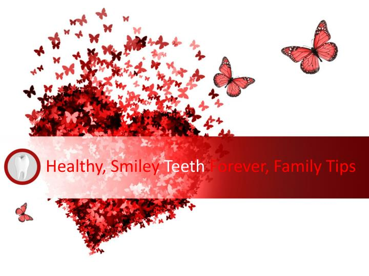 Healthy smiley teeth forever family tips