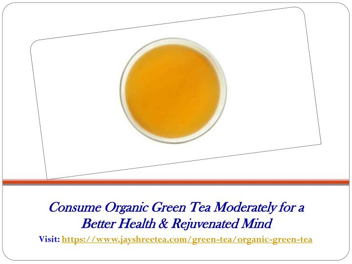 Consume Organic Green Tea Moderately for a