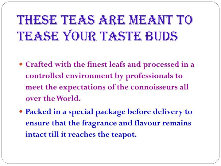 These Teas are meant to tease your taste buds