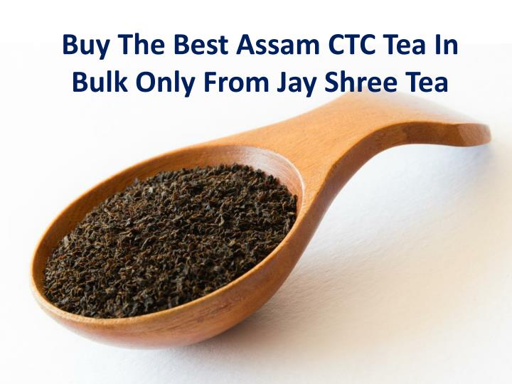 Buy The Best Assam CTC Tea In Bulk Only From Jay Shree Tea