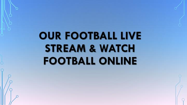 our football live stream watch football online
