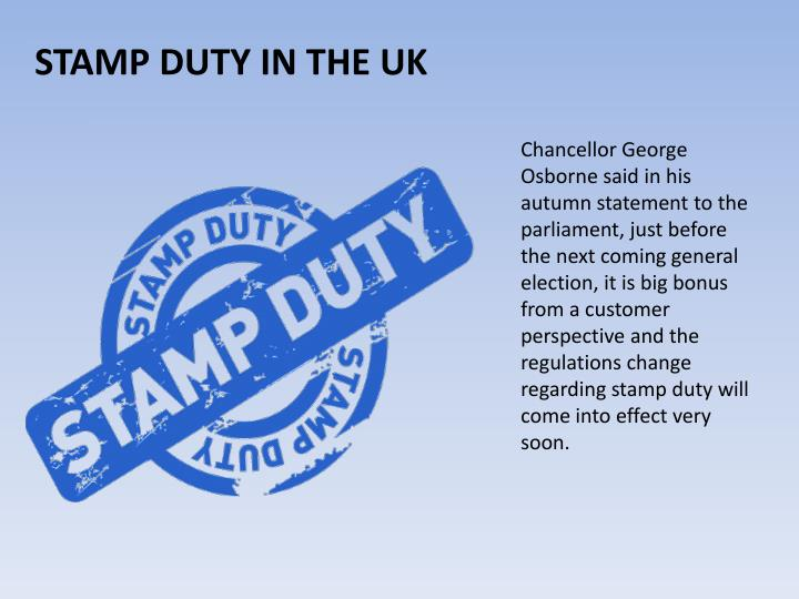 ChancellorGeorge Osborne said in his autumn statement to the parliament, just before the next coming general election, it is big bonus from a customer perspective and the regulations change regarding stamp duty will come into effect very soon.