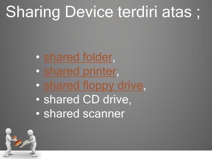 Sharing device terdiri atas
