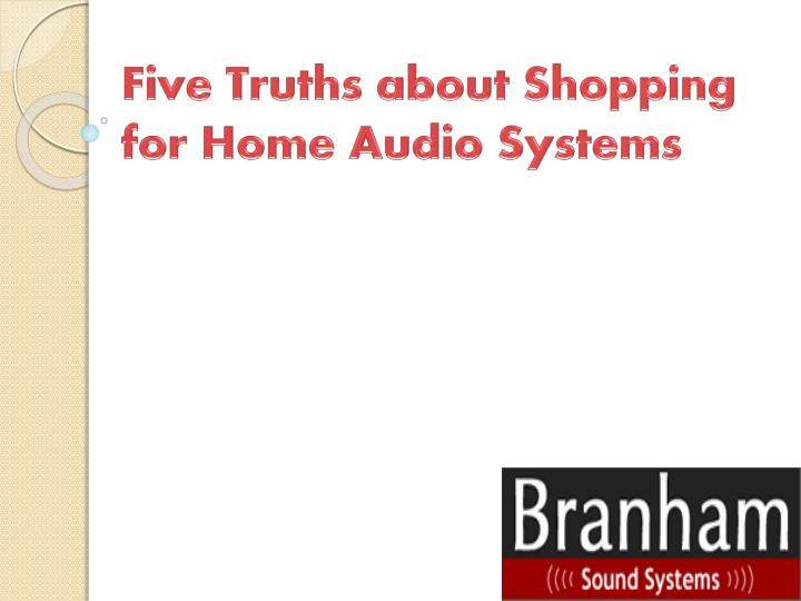 five truths about shopping for home audio systems n.