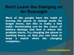 don t leave the charging on for overnight