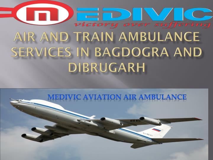Air and train ambulance services in bagdogra and dibrugarh