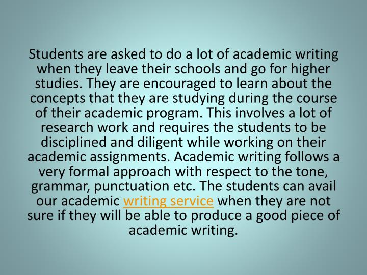 Students are asked to do a lot of academic writing when they leave their schools and go for higher s...
