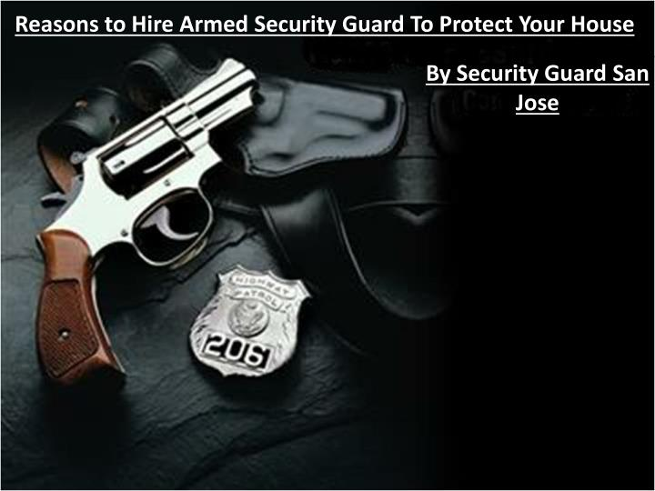 Reasons to Hire Armed Security Guard To Protect YourHouse