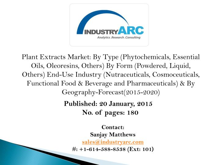 Plant Extracts Market: By Type (Phytochemicals, Essential Oils, Oleoresins, Others) By Form (Powdere...