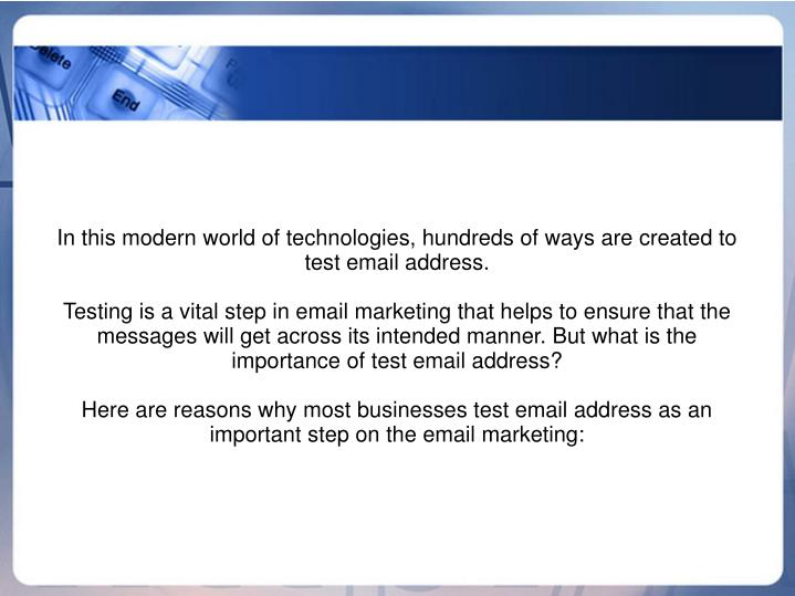 In this modern world of technologies, hundreds of ways are created to test email address.