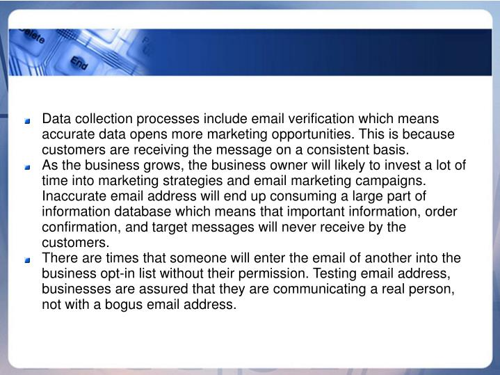 Data collection processes include email verification which means accurate data opens more marketing ...