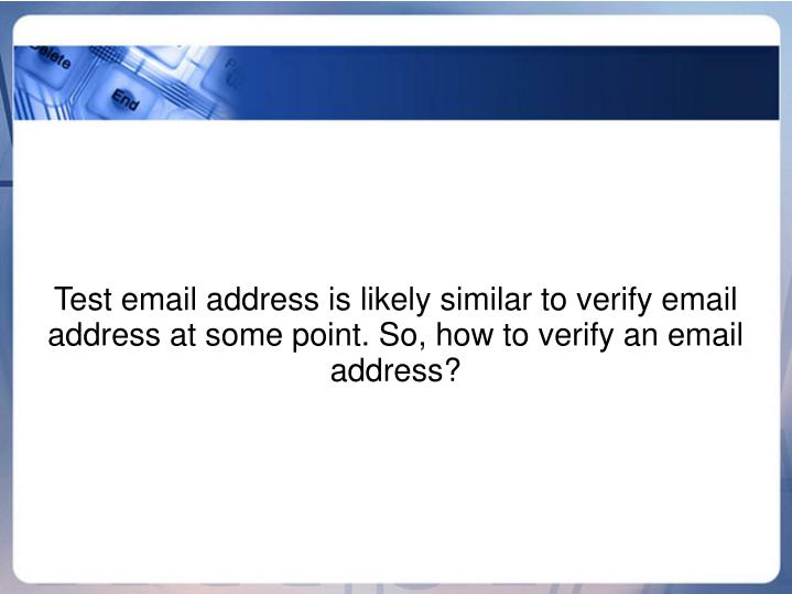 Test email address is likely similar to verify email address at some point. So, how to verify an email address?