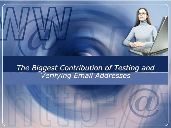 The biggest contribution of testing and verifying email addresses