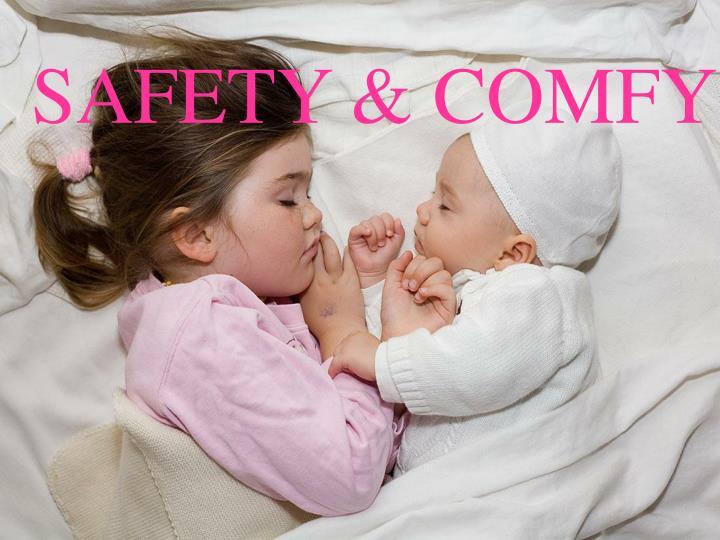 SAFETY & COMFY