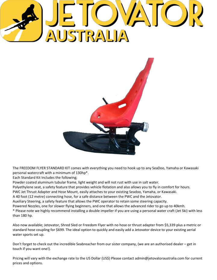 The FREEDOM FLYER STANDARD KIT comes with everything you need to hook up to any SeaDoo, Yamaha or Ka...