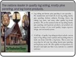 the nations leader in quality log siding knotty pine paneling and log home products