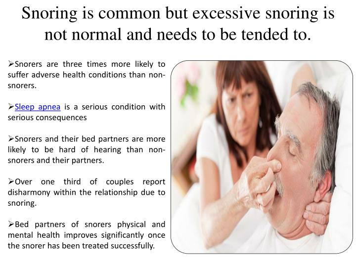 Snoring is common but excessive snoring is not normal and needs to be tended to.