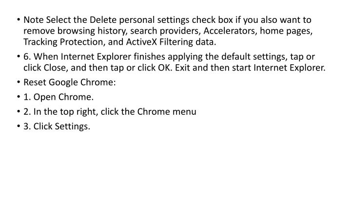 Note Select the Delete personal settings check box if you also want to remove browsing history, search providers, Accelerators, home pages, Tracking Protection, and ActiveX Filtering data.