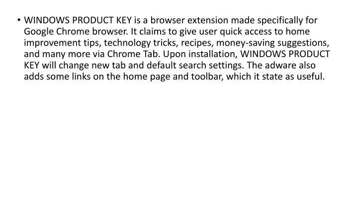 WINDOWS PRODUCT KEY is a browser extension made specifically for Google Chrome browser. It claims to...