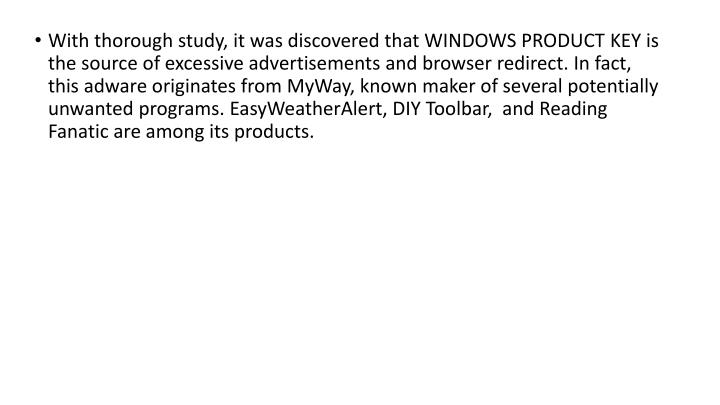 With thorough study, it was discovered that WINDOWS PRODUCT KEY is the source of excessive advertise...