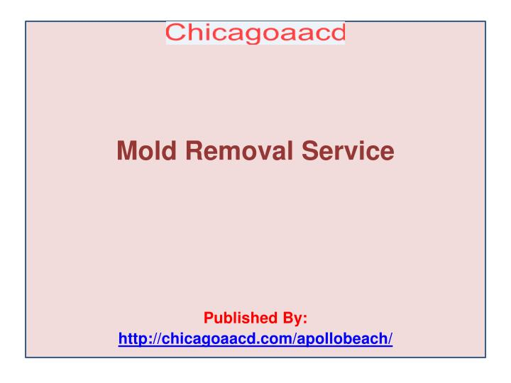 Mold removal service published by http chicagoaacd com apollobeach
