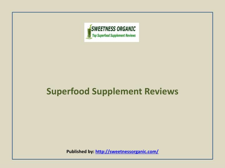 Superfood supplement reviews published by http sweetnessorganic com