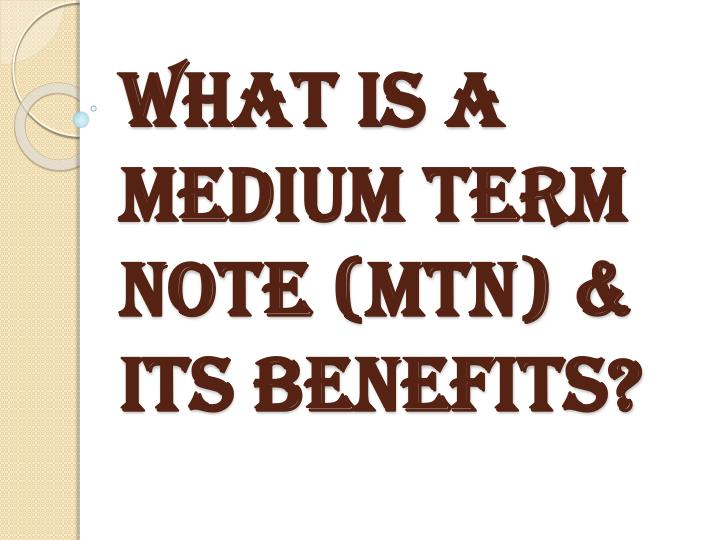 what is a medium term note mtn its benefits n.