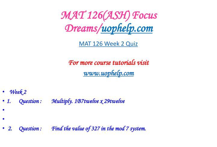 mat 126 week 3 quiz Ashford university mat 126 week 3 assignment ashford week 1 quiz eng225: intro film psy 475 week 2 learning team assignment week 4 hand in assignment.