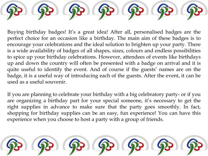 Buying birthday badges! It's a great idea! After all,