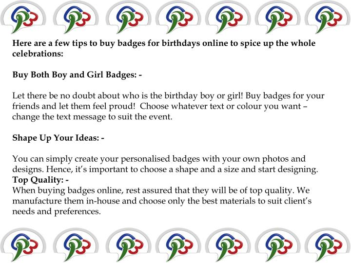 Here are a few tips to buy badges for birthdays online to spice up the whole celebrations: