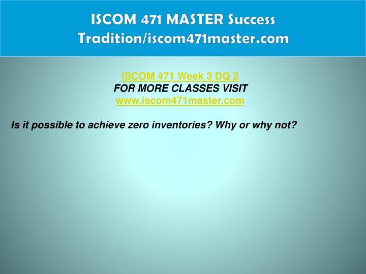 ISCOM 471 MASTER Success Tradition/iscom471master.com